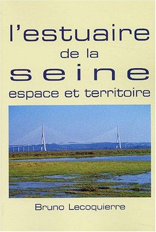 L'estuaire de la Seine: espace et territoire: Bruno Lecoquierre