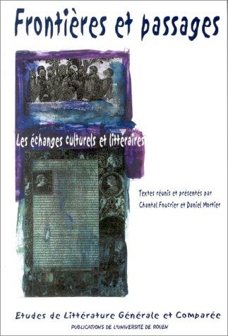 9782877752695: Fronti�res et passages : Les �changes culturels et litt�raires, actes du XXVIIIe Congr�s de la Soci�t� fran�aise de litt�rature g�n�rale et compar�e, ... 1998 (Publications de l'Universit� de Rouen)