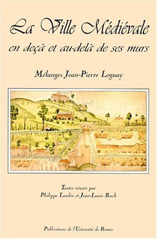 9782877752930: La ville médiévale : en deça et au-delà de ses murs : mélanges jean-Pierre Leguay