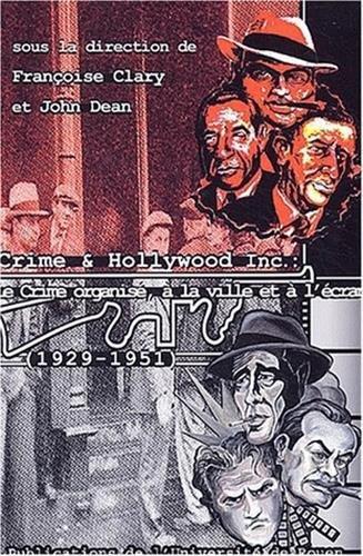 CRIME ET HOLLYWOOD INCORPORATED, 1929-1951 ; LE CRIME ORGANISE A LA VILLE ET A L'ECRAN: CLARY,...