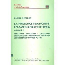 9782877753821: La pr�sence fran�aise en Autriche 1945-1946 : Volume 2, Relations humaines, questions �conomiques, prisonniers de guerre, le probl�me du Tyrol du sud