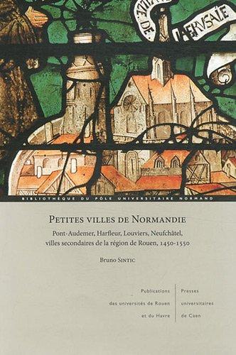 9782877754699: petites villes de Normandie ; Pont-audemer, Harfleur, Louviers, Neufchatel, villes secondaires de la