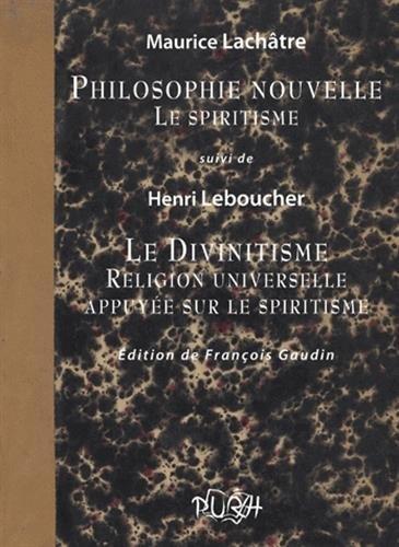Philosophie nouvelle, Le spiritisme : Suivi de: Maurice Lachâtre; Henri