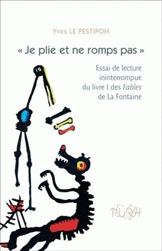 9782877755467: Je Plie et Ne Romps Pas. Essai de Lecture Ininterrompue du Livre I de S Fables de la Fontaine