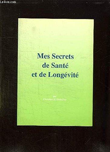 Mes secrets de santé et de longévité: Christian H. Godefroy