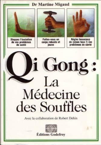Qi Gong La Médecine Des Souffles: Martine Migaud