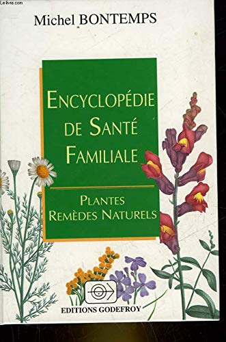 ENCYCLOPEDIE DE SANTE FAMILIALE - PLANTES -: BONTEMPS MICHEL