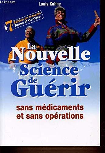 LA NOUVELLE SCIENCE DE GUÉRIR SANS MÉDICAMENTS: KIHNE, Louis