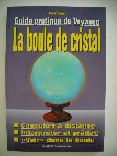 9782877990820: Guide pratique de la voyance : Manuel d'utilisation de la boule de cristal