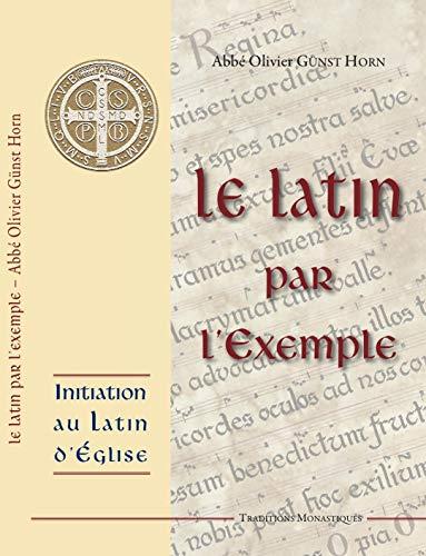 9782878101034: Le Latin par l'Exemple - Initiation au Latin d'Eglise
