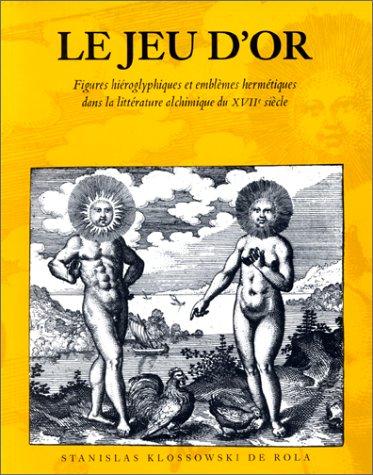 Le Jeu d'or. Figures hiéroglyphiques et emblèmes hermétiques dans la littérature alchimique du XVIIe siècle (2878111346) by Klossowski de Rola, Stanislas