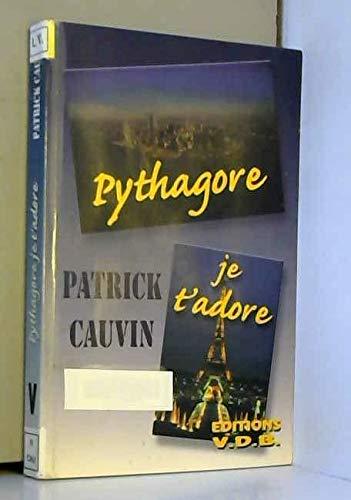 Pythagore, je t'adore: Cauvin, Patrick
