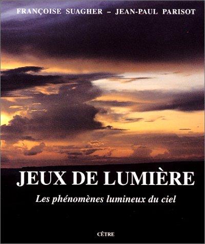 9782878230536: Jeux de lumi�re : Les ph�nom�nes lumineux du ciel