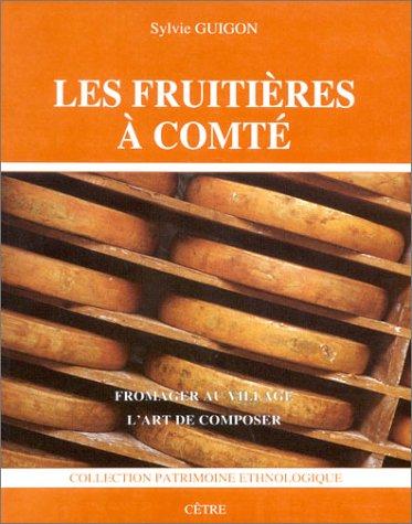 9782878230642: Les Fruitières à comté : Fromager au village, l'art de composer