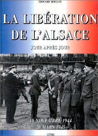 9782878230680: La Lib�ration de l'Alsace : 19 novembre 1944 - 20 mars 1945, jour apr�s jour