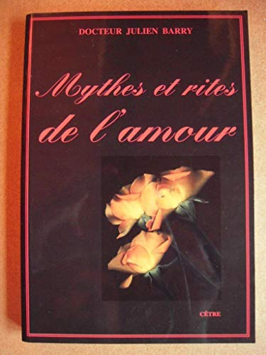 Mythes et rites de l'amour t1 de l'antiquite au XX eme siecle Barry J