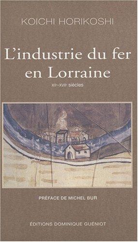 L'industrie du fer en Lorraine. XIIe-XVIIe siècles.: Koïchi Horikoshi