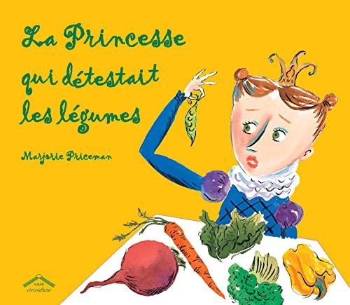 La Princesse qui détestait les légumes - Marjorie Priceman et Catherine Bonhomme