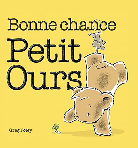 BONNE CHANCE PETIT OURS: FOLEY GREG
