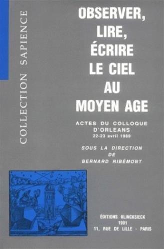 Observer, lire, ecrire le ciel au Moyen Age : actes du colloque d'Orleans 22-23 avril 1989: ...