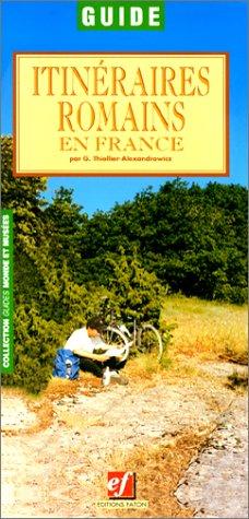 Itinéraires romains en France: d'Après la Table de Peutinger et l'Itin&...