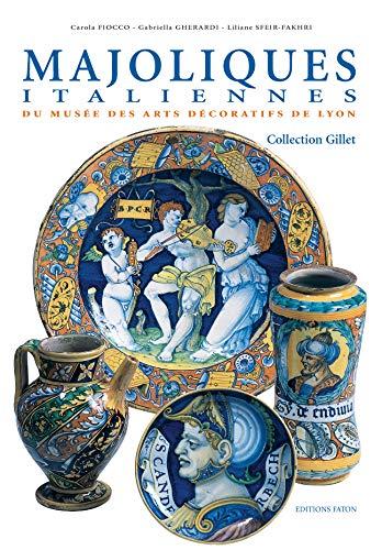Majoliques italiennes du Musée des arts décoratifs de Lyon: Carola Fiocco; Gabriella ...
