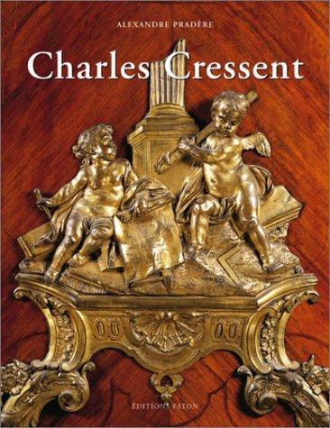 Charles Cressent - Sculpteur, ébéniste du régent: Pradère ( Alexandre )