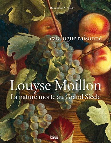 9782878441130: Louyse Moillon (Paris, vers 1610-1696) : La nature morte au Grand Siècle, catalogue raisonné