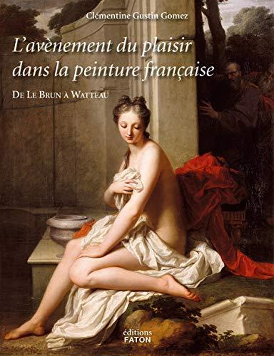 9782878441345: L'avènement du plaisir dans la peinture française : De Le Brun à Watteau