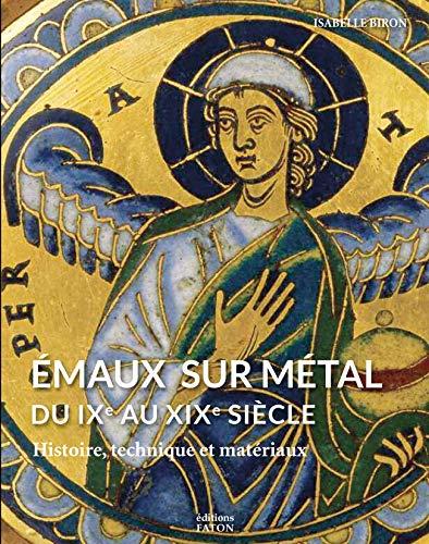 EMAUX SUR METAL DU IXE AU XIXE SIECLE: BIRON ISABELLE
