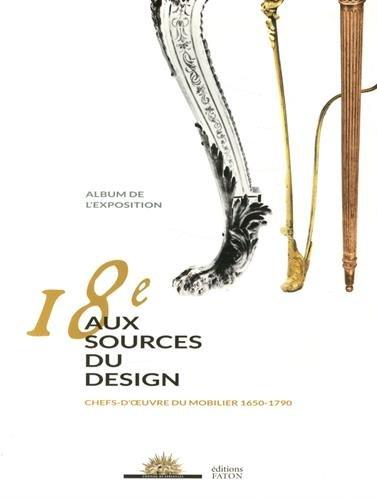 9782878441994: 18e, aux sources du design : Chefs-d'oeuvre du mobilier 1650-1790