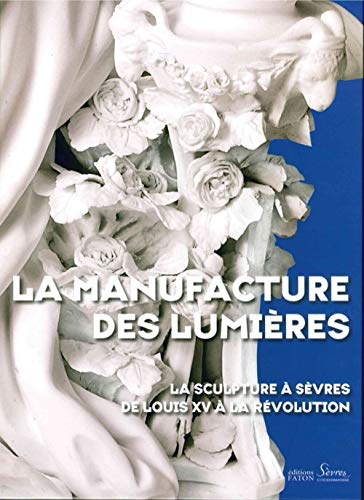 9782878442069: La manufacture des Lumières : La sculpture à Sèvres de Louis XV à la Révolution