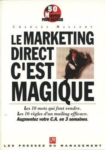 Le marketing direct, c'est magique : Guide pratique pour une publicit? directe efficace, d?...