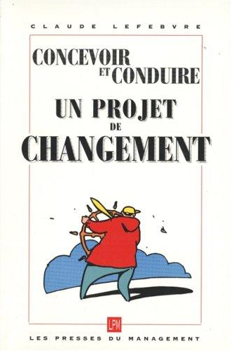9782878452945: CONCEVOIR ET CONDUIRE UN PROJET DE CHANGEMENT