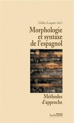 MORPHOLOGIE ET SYNTAXE DE L'ESPAGNOL ; METHODES D'APPROCHE: LUQUET, GILLES