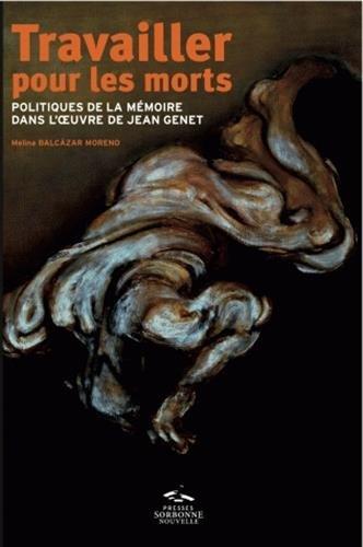 9782878544831: Travailler pour les morts : Politiques de la mémoire dans l'oeuvre de Jean Genet