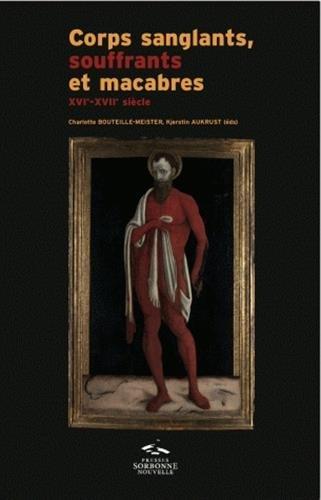 9782878544893: Corps sanglants, souffrants et macabres : XVIe-XVIIe siècle
