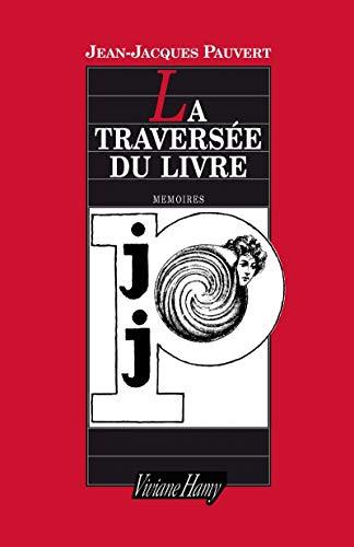 La Traversée du livre: Mémoires: Jean-Jacques Pauvert