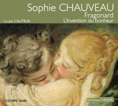 FRAGONNARD L INVENTION DU BONHEUR: CHAUVEAU SOPHIE