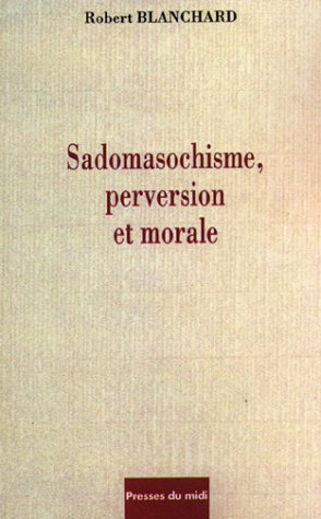 Sadomasochisme, perversion et morale: Robert Blanchard