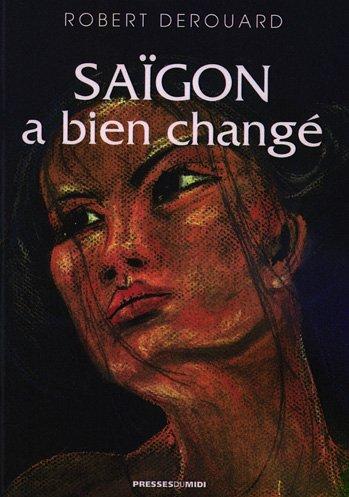 9782878676969: Saigon a bien changé : ... Que soit jolie la nostalgie !