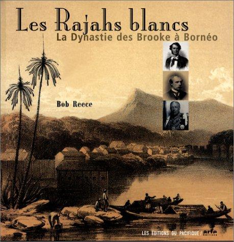 9782878680645: Les Rajahs blancs : La Dynastie des Brooke à Bornéo