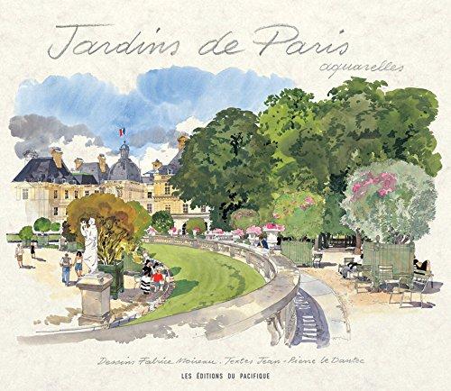 Jardins De Paris Aquarelles: Jean-Pierre Le Dantec