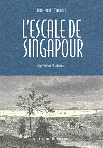 L' escale de Singapour, impressions et souvenirs: Jean Pierre Mialaret