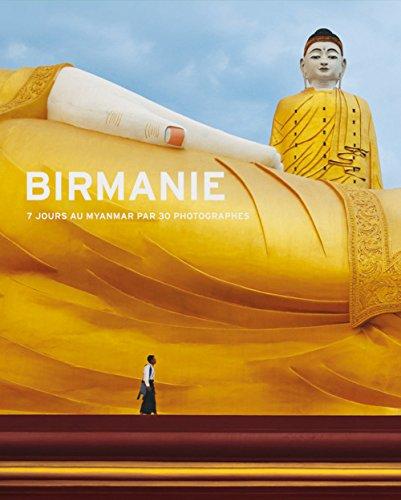 Birmanie: 7 jours au Myanmar par 30 photographes: Collectif