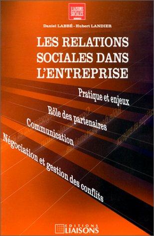 9782878802962: Les Relations sociales dans l'entreprise. Pratique et enjeux - R�le des partenaires - Communication - N�gociation et gestion des conflits