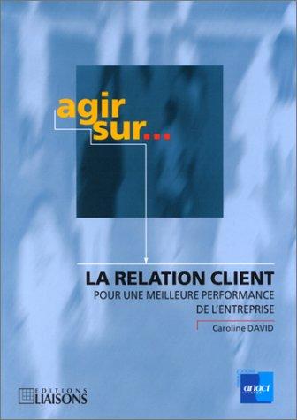 9782878803945: Agir sur la relation client pour une meilleure performance de l'entreprise.