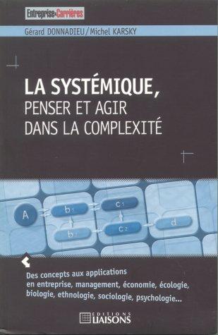 La systémique, penser et agir dans la complexité: Donnadieu, G�rard, Karsky, Michel
