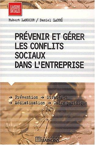 Prévenir et gérer les conflits sociaux dans: Labbé, Daniel, Landier,