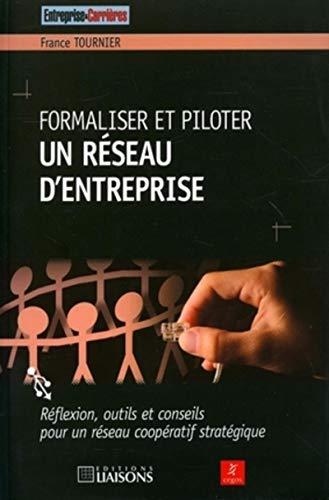 FORMALISER ET PILOTER UN RESEAU D'ENTREPRISE. REFLEXION, OUTILES ET CONSEILS POU: TOURNIER ...
